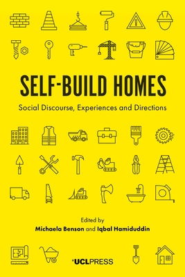 Self-Build Homes: Social Discourse, Experiences and Directions - Benson, Michaela (Editor), and Hamiduddin, Iqbal (Editor)