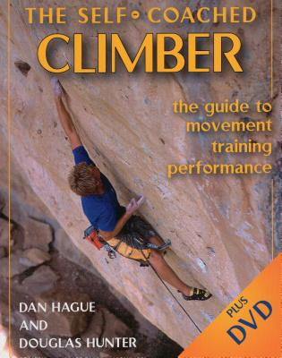 Self-Coached Climber: The Guide to Movement, Training, Performance - Dan Hague, and Hunter, Douglas
