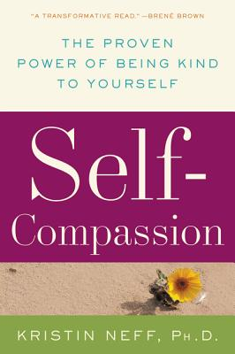 Self-Compassion: The Proven Power of Being Kind to Yourself - Neff, Kristin, PhD