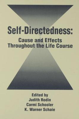 Self Directedness: Cause and Effects Throughout the Life Course - Rodin, Judith (Editor)