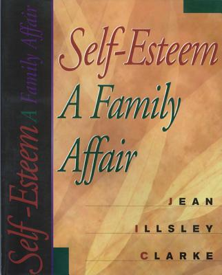 Self Esteem a Family Affair - Clarke, Jean Illsley, PH D, and Illsley Clarke, Jean