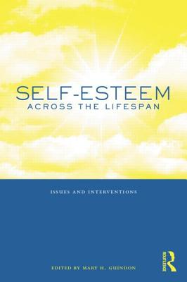 Self-Esteem Across the Lifespan: Issues and Interventions - Guindon, Mary H. (Editor)