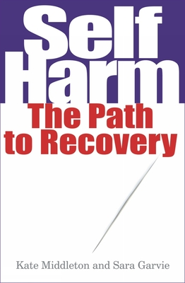Self Harm: The Path to Recovery - Garvie, Sara