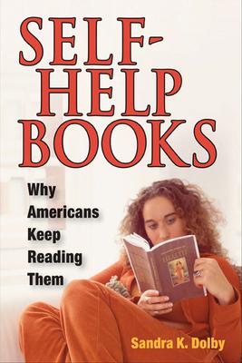 Self-Help Books: Why Americans Keep Reading Them - Dolby, Sandra K