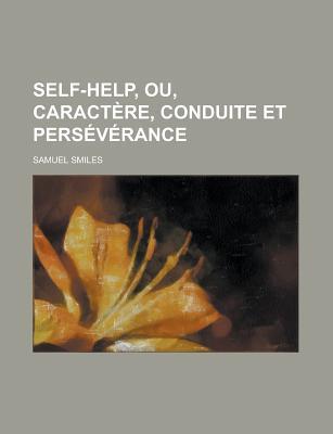 Self-Help, Ou, Caract Re, Conduite Et Pers V Rance - Smiles, Samuel