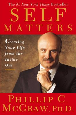 Self Matters: Creating Your Life from the Inside Out - McGraw, Phillip C, Ph.D.