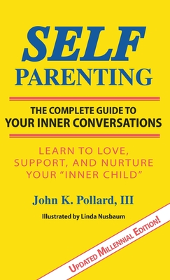 SELF-Parenting: The Complete Guide to Your Inner Conversations - Pollard, John K
