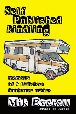 Self-Published Kindling: The Memoirs of a Homeless Bookstore Owner - Everett, Mik