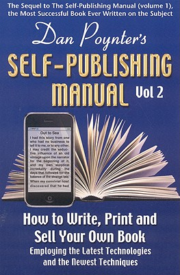 Self-Publishing Manual, Volume II: How to Write, Print, and Sell Your Own Book Employing the Latest Technologies and the Newest Techniques - Poynter, Dan