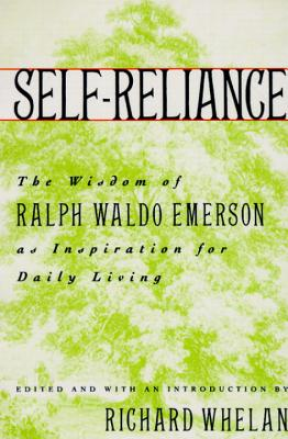 Self-Reliance: The Wisdom of Ralph Waldo Emerson as Inspiration for Daily Living - Whelan, Richard (Editor)
