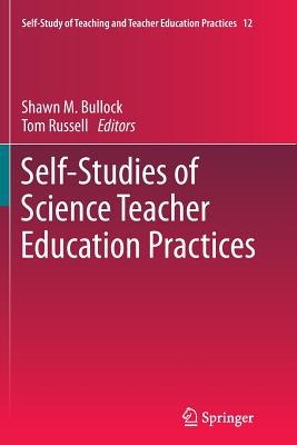 Self-Studies of Science Teacher Education Practices - Bullock, Shawn M (Editor)