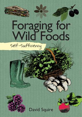 Self-Sufficiency: Foraging for Wild Foods - Squire, David