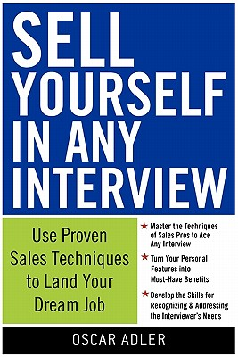 Sell Yourself in Any Interview: Use Proven Sales Techniques to Land Your Dream Job - Adler, Oscar