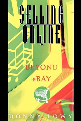 Selling Online: Beyond Ebay - Lowy, Donny