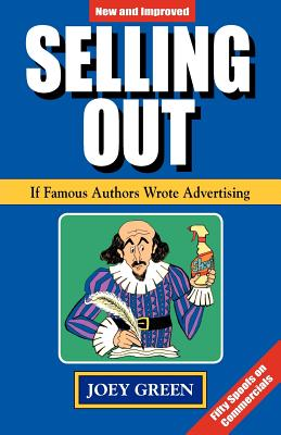 Selling Out: If Famous Authors Wrote Advertising - Green, Joey
