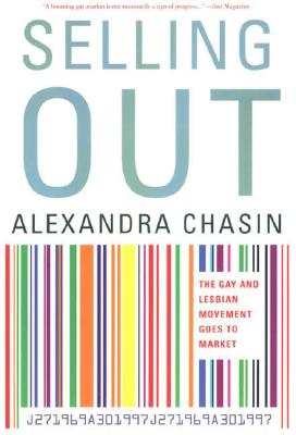 Selling Out: The Gay and Lesbian Movement Goes to Market - Chasin, Alexandra