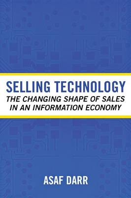 Selling Technology: The Changing Shape of Sales in an Information Economy - Darr, Asaf
