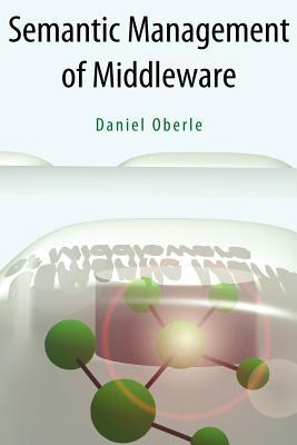 Semantic Management of Middleware - Oberle, Daniel