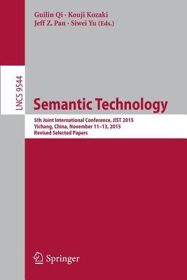 Semantic Technology: 5th Joint International Conference, Jist 2015, Yichang, China, November 11-13, 2015, Revised Selected Papers - Qi, Guilin (Editor)