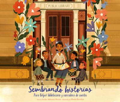 Sembrando Historias: Pura Belpr? Bibliotecaria y Narradora de Cuentos - Denise, Anika Aldamuy, and Escobar, Paola (Illustrator)