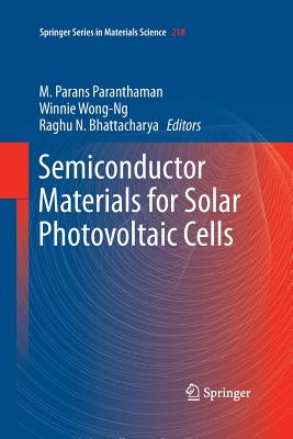 Semiconductor Materials for Solar Photovoltaic Cells - Paranthaman, M Parans (Editor), and Wong-Ng, Winnie (Editor), and Bhattacharya, Raghu N (Editor)