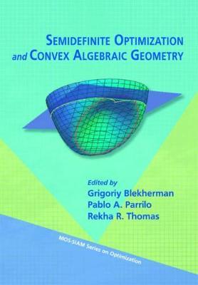 Semidefinite Optimization and Convex Algebraic Geometry - Blekherman, Grigoriy (Editor)