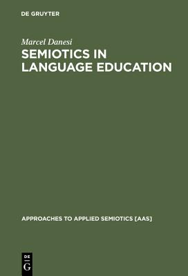 Semiotics in Language Education - Danesi, Marcel, PH.D.
