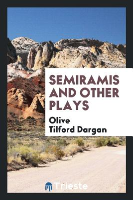 Semiramis and Other Plays - Dargan, Olive Tilford