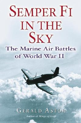 Semper Fi in the Sky: The Marine Air Battles of World War II - Astor, Gerald