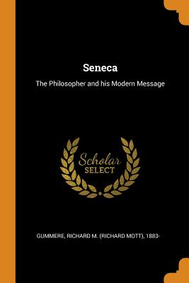 Seneca: The Philosopher and His Modern Message - Gummere, Richard M (Richard Mott) 1883 (Creator)