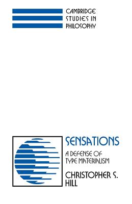 Sensations: A Defense of Type Materialism - Hill, Christopher S