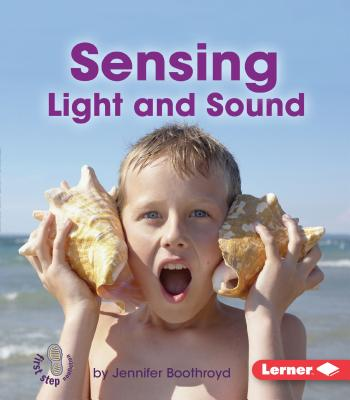 Sensing Light and Sound - Boothroyd, Jennifer