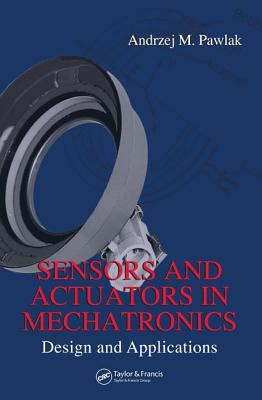 Sensors and Actuators in Mechatronics: Design and Applications - Pawlak, Andrzej M