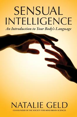 Sensual Intelligence: An Introduction to Your Body's Language - Geld, Natalie