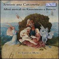Sentirete una Canzonetta: Affetti musicali tra Rinascimento e Barocco - In Tabernae Musica