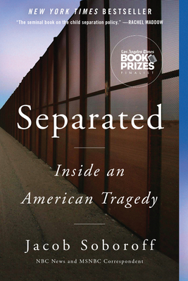Separated: Inside an American Tragedy - Soboroff, Jacob