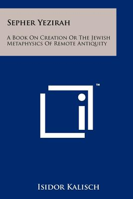 Sepher Yezirah: A Book on Creation or the Jewish Metaphysics of Remote Antiquity - Kalisch, Isidor