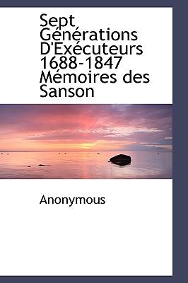 Sept G N Rations D'Ex Cuteurs 1688-1847 M Moires Des Sanson - Anonymous