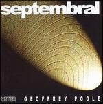 Septembral: Chamber Music by Geoffrey Poole