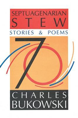 Septuagenarian Stew - Bukowski, Charles