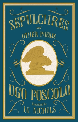 Sepulchres and Other Poems - Foscolo, Ugo, and Nichols, J. G. (Translated by)