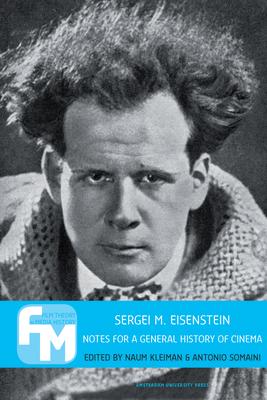 Sergei M. Eisenstein: Notes for a General History of Cinema - Somaini, Antonio (Editor), and Kleiman, Naum (Editor)