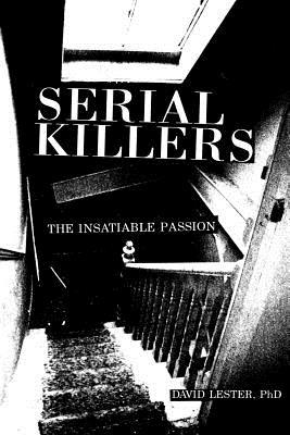 Serial Killers: The Insatiable Passion - Lester, David