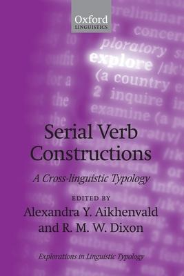 Serial Verb Constructions: A Cross-Linguistic Typology - Aikhenvald, Alexandra Y (Editor)