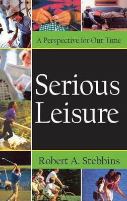Serious Leisure: A Perspective for Our Time - Stebbins, Robert A, Dr.