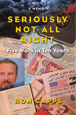 Seriously Not All Right: Five Wars in Ten Years - Capps, Ron