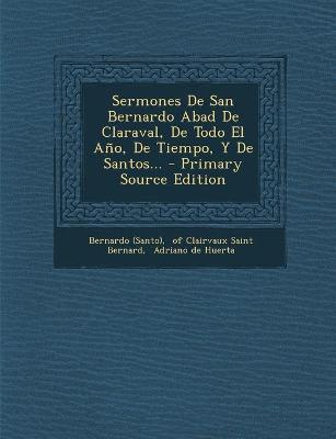 Sermones de San Bernardo Abad de Claraval, de Todo El Ano, de Tiempo, y de Santos - (Santo), Bernardo