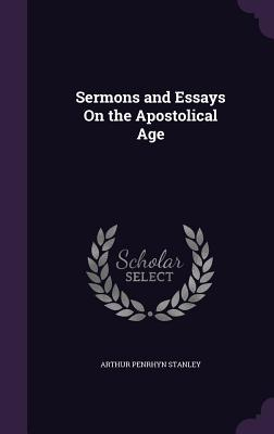 Sermons and Essays on the Apostolical Age - Stanley, Arthur Penrhyn