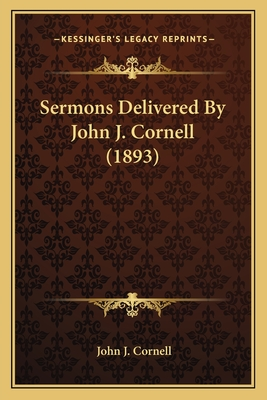 Sermons Delivered by John J. Cornell (1893) - Cornell, John J