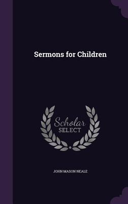 Sermons for Children - Neale, John Mason